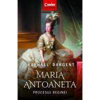 Maria Antoaneta. Procesul Reginei