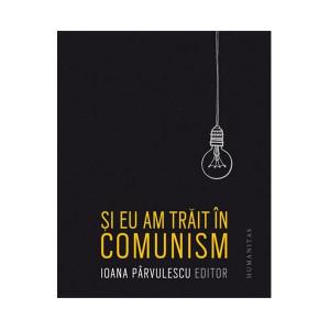 Și eu am trăit în comunism