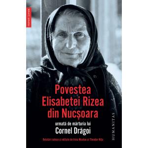 Povestea Elisabetei Rizea din Nucşoara urmată de mărturia lui Cornel Drăgoi