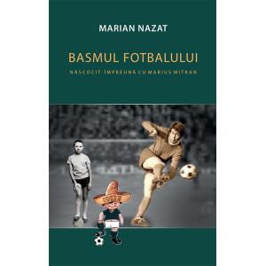 Basmul fotbalului. Născocit împreună cu Marius Mitran (2 volume)