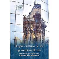 Despre cultura de ieri și românii de azi. Convorbiri cu academicianul Răzvan Theodorescu
