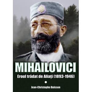 Mihailovici, eroul trădat de aliați 1893-1946