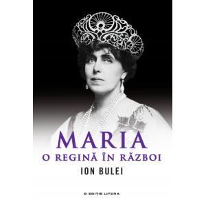 Maria, o regină în război