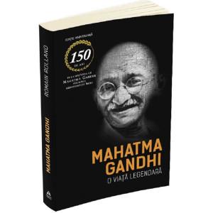 Mahatma Gandhi. O viață legendară