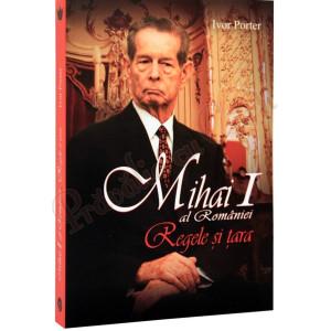 Mihai I al României. Regele și țara