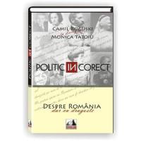 Politic incorect - Camil Roguski în Dialog Cu Monica Tatoiu
