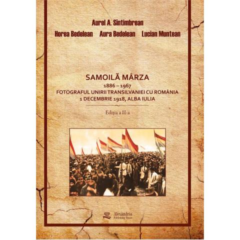 Samoila Marza 1886-1967. Fotograful unirii Transilvaniei cu România 1 Decembrie 1918, Alba Iulia