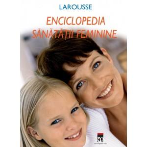 Larousse Enciclopedia Sănătății Feminine