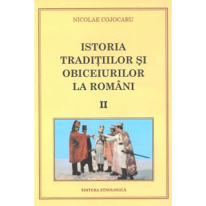 Istoria tradiţiilor şi obiceiurilor la români. Vol. II