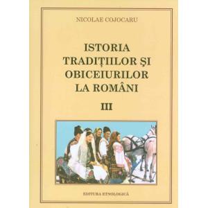 Istoria tradiţiilor şi obiceiurilor la români. Vol. III