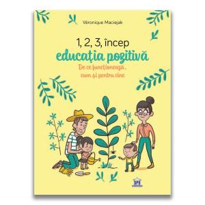 1,2,3 Încep educația pozitivă: De ce funcționează, cum și pentru cine