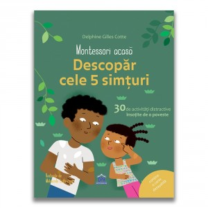 Montessori acasă: Descoperă cele cinci simțuri - 30 de activități distractive însoțite de o poveste