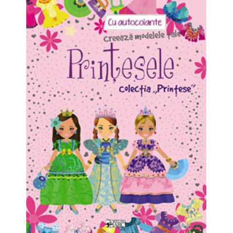 """Prințesele. Creează modelele tale. Colecția """"Prințese"""""""