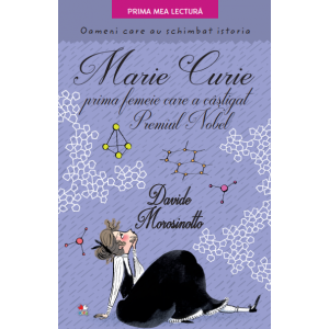 Marie Curie, prima femeie care a câștigat Premiul Nobel. Oameni care au schimbat istoria