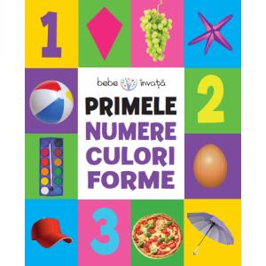 Bebe învață. Primele numere, culori, forme