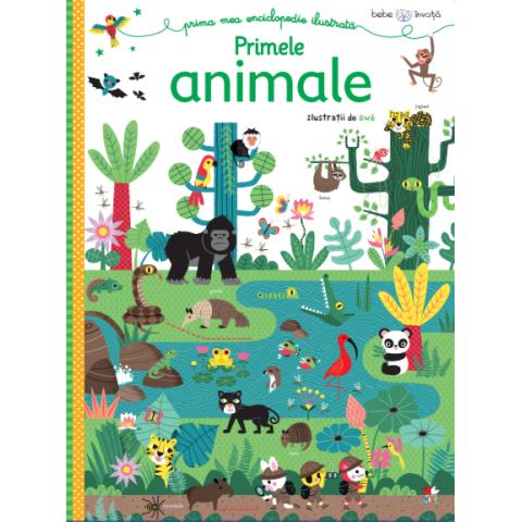 Bebe învață. Prima mea enciclopedie ilustrată. Primele animale