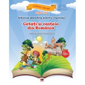 Istoria pentru elevii curioși. Cetăți și castele din România. Caiet de lectură și activități