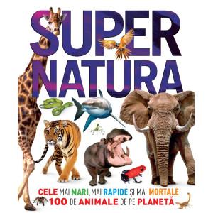 Supernatura. Cele mai mari, mai rapide și mai mortale 100 de animale de pe planetă