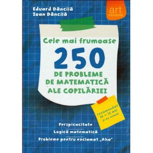 Cele mai frumoase 250 de probleme de MATEMATICĂ ale copilăriei