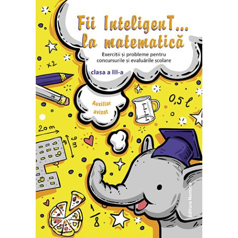 Fii InteligenT… la matematică clasa a III-a 2019-2020