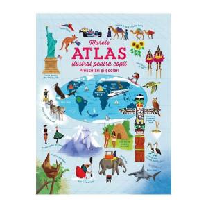 Marele atlas ilustrat pentru copii preșcolari si școlari