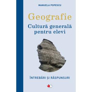Geografie. Cultură generală pentru elevi