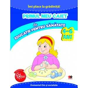 Îmi place la grădiniță. Primul meu caiet de educație pentru sănătate. 4-6 ani