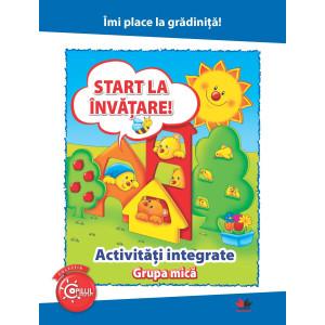 Îmi place la grădiniță. Start la învățare. Activități integrate. Grupa mică