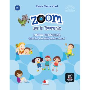 Zoom sur la Roumanie. Limba franceză. Caiet de activități pentru clasa I