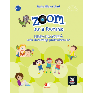 Zoom sur la Roumanie. Limba franceză. Caiet de activități pentru clasa a II-a