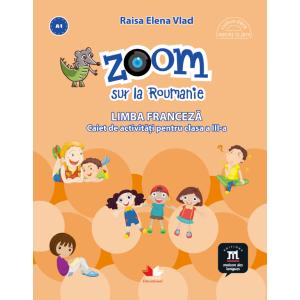 Zoom sur la Roumanie. Limba franceză. Caiet de activități pentru clasa a III-a