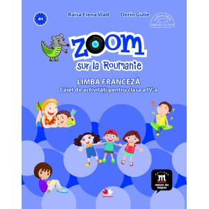Zoom sur la Roumanie. Limba franceză. Caiet de activități pentru clasa a IV-a