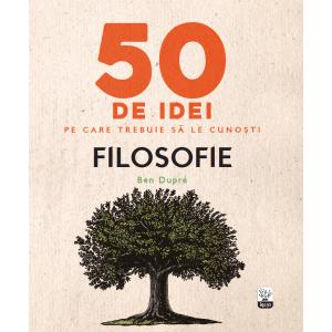 50 de idei pe care trebuie să le cunoști. Filosofie