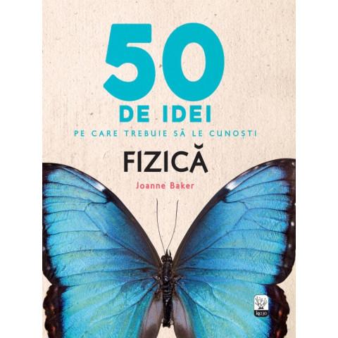 50 de idei pe care trebuie să le cunoști. Fizică
