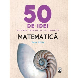 50 de idei pe care trebuie să le cunoști. Matematica