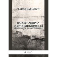 Raport asupra postcomunismului și alte eseuri incorecte politic