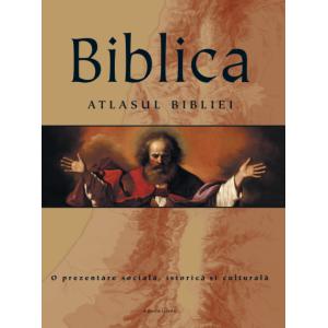 Biblica. Atlasul Bibliei. O prezentare socială, istorică și culturală
