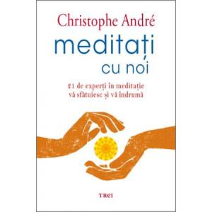 Meditați cu noi. 21 de experți în meditație vă sfătuiesc și vă îndrumă