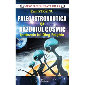 Paleoastronautica și Războiul Cosmic - Ipotezele lui Oleg Feighin