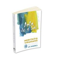 Arta de a trăi - Meditația Vipassana așa cum este predată de S. N. Goenka