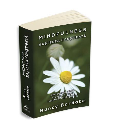 Mindfulness: Nașterea conștientă - Antrenarea minții, corpului și inimii înainte și după naștere
