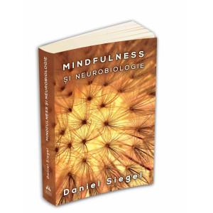 Mindfulness și neurobiologie - Dezvoltarea creierului și a stării de bine prin meditație și practica prezenței conștiente