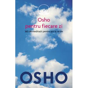 Osho pentru fiecare zi 365 de meditații pentru aici și acum