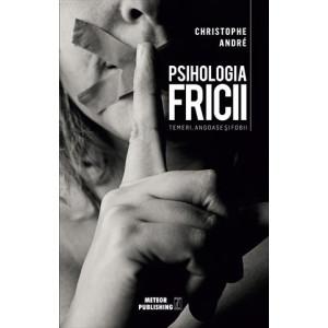 Psihologia Fricii. Temeri, angoase și fobii