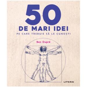 50 de mari idei pe care trebuie să le cunoști
