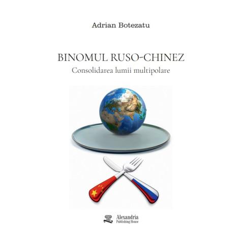 Binomul Ruso-Chinez. Consolidarea lumii multipolare