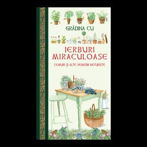 Grădina cu ierburi miraculoase. Ceaiuri și alte remedii naturiste