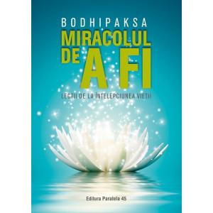 Miracolul de a fi. Lecții de la înțelepciunea vieții