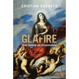 Glafire. Teme fierbinți ale creștinismului
