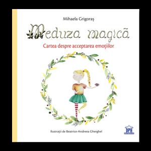 Meduza magică: Carte despre acceptarea emoțiilor